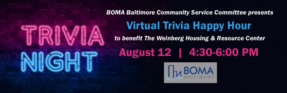 BOMA Baltimore Community Service Committee presents Virtual Trivia Happy Hour to benefit the Weinberg Housing and Resource Center - August 4:30 - 6:00 PM